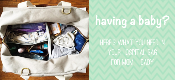 what to pack in your hospital bag for mom and baby