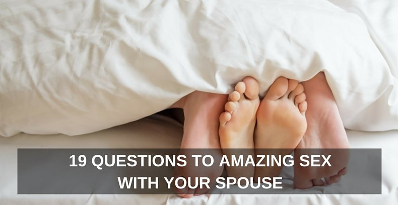 19 Questions to Amazing Sex with Your Spouse