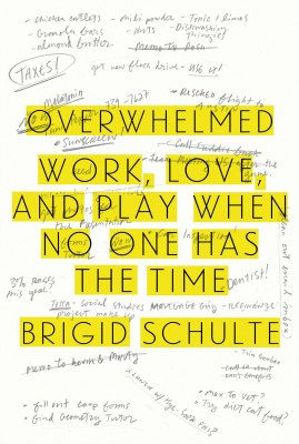 Overwhelmed Work, Love, and Play When No One Has the Time