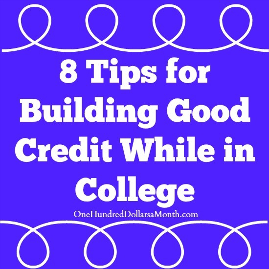 8 Tips for Building Good Credit While in College