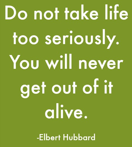 quotes - do not take life too