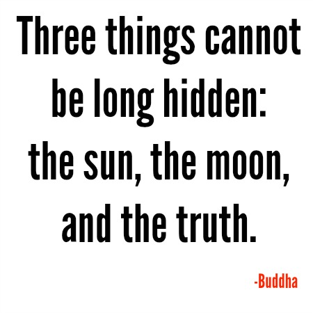 Quote of the Day Three things cannot be long hidden: the sun, the ...