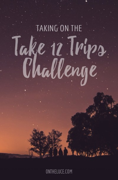 Taking on the 'Take 12 Trips' challenge – On the Luce travel blog