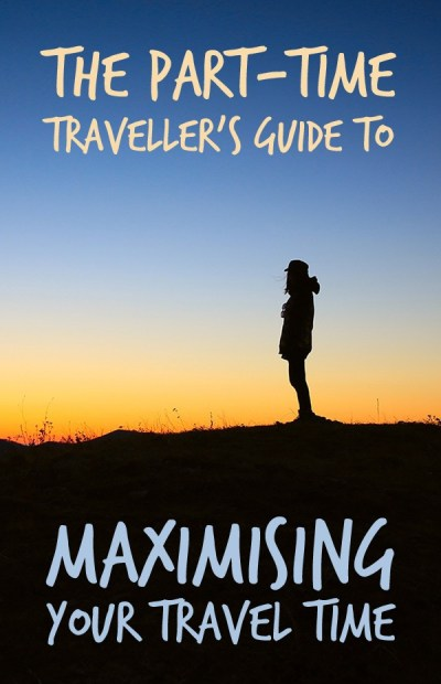 The parttime traveller's guide to maximising your travel time