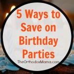 5 Ways to Save on Birthday Parties