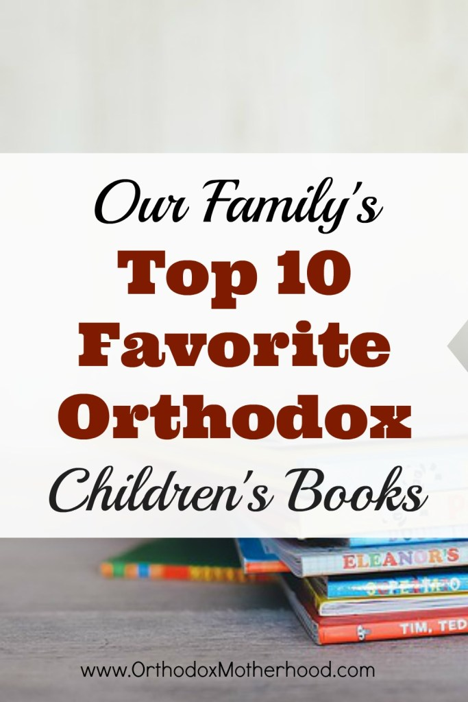 Our  Family's Top 10 Favorite Orthodox Children's Books