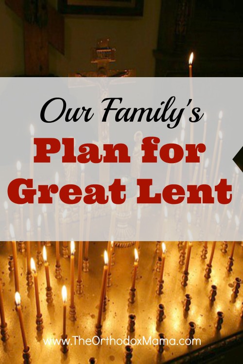 Our Family's Plan for Great Lent 2018