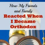How My Friends and Family Reacted When I Became Orthodox