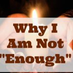 "Why I Am Not ""Enough"""
