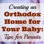 Creating an Orthodox Home for Your Baby: Tips for Parents