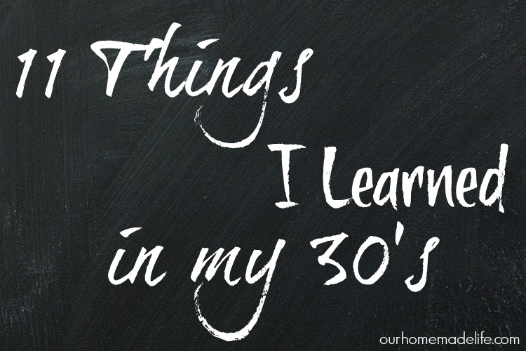 11 Things I Have Learned in My 30's