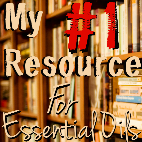 My #1 Resource for Essential Oils
