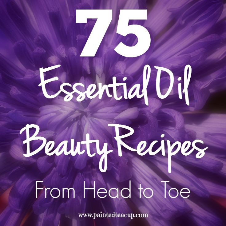 75 DIY Essential Oil Beauty Recipes from Head to Toe. Hair, Face, Skin, Hands, Nails, Feet, Bath, Personal Hygiene and more! www.paintedteacup.com