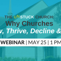 [Free Webinar] The Unstuck Church: Why Churches Grow, Thrive, Decline & Die