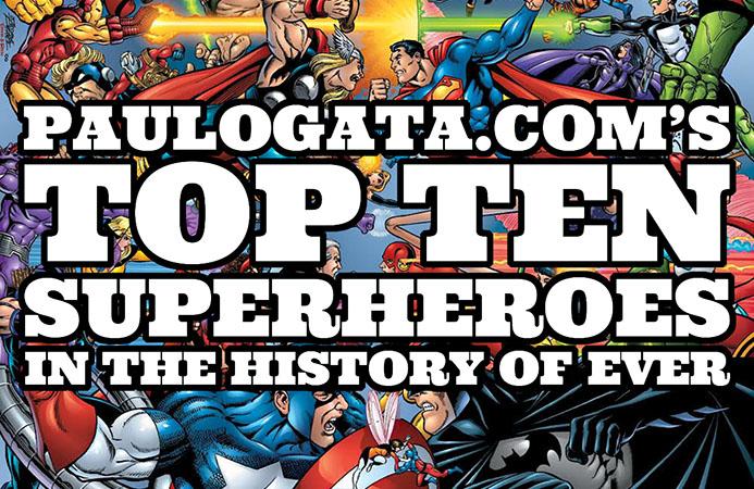 Top Ten Superheroes in the History of Ever