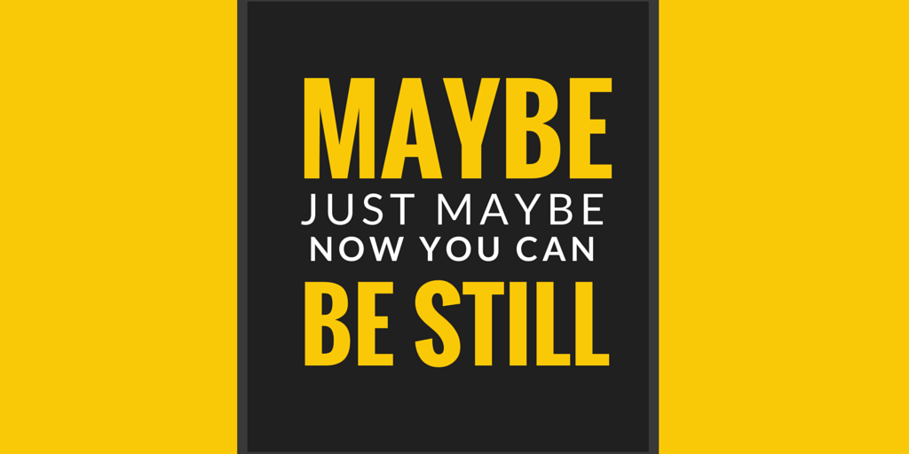 maybe now you can be still by jeanette leblanc