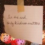 Be Kind Whenever Possible.