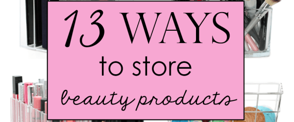 13 ways to store beauty products