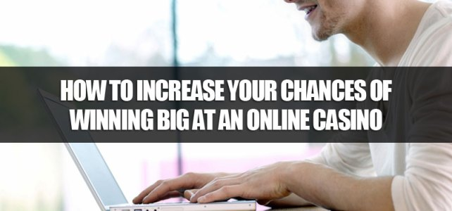 How to increase your chances of winning big at an online casino