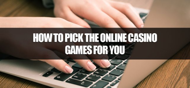 How To Pick The Online Casino Games For You