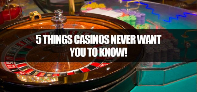 5 Things Casinos Never Want You To Know!