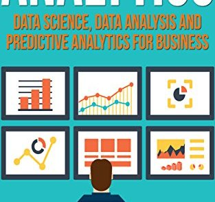 [Book Review] Analytics: Data Science, Data Analysis and Predictive Analytics for Business