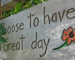 Choose to Have a Great Day by Marya