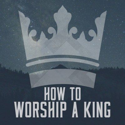 how-to-worship-a-king-