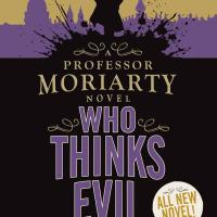 Who Thinks Evil (A Professor Moriarty Novel) Review