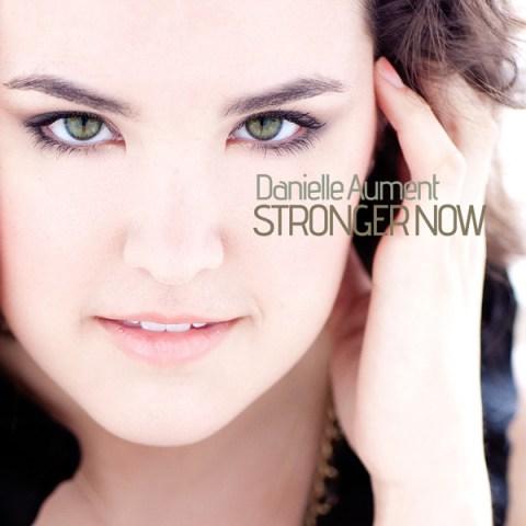 """Danielle Aument """"Stronger Now - Single"""""""