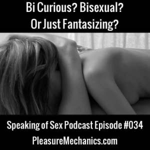 Bi Curious? Bisexual? Or Just Fantasizing?