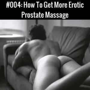 How To Get More Erotic Prostate Massage