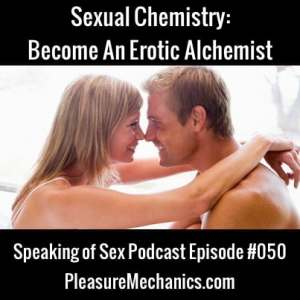 Sexual Chemistry: Become An Erotic Alchemist
