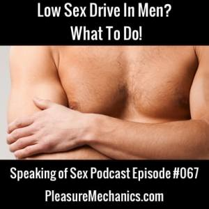 Low Sex Drive In Men? What To Do!