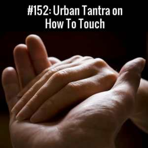 Urban Tantra on How To Touch