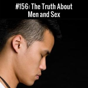 The Truth About Men and Sex :: Free Podcast Episode
