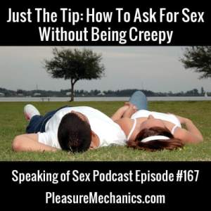 How To Ask For Sex Without Being Creepy :: Free Podcast Episode