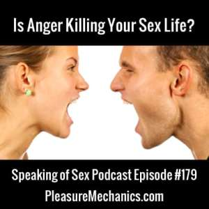 Is Anger Killing Your Sex Life? Free Podcast Episode