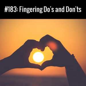 Fingering Dos and Don'ts :: Free Podcast Episode