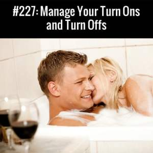 Manage Your Turn Ons and Turn Offs