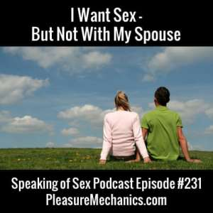 I Want Sex But Not With My Spouse : Free Podcast Episode