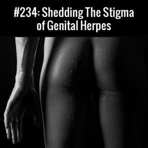 Shedding the Stigma of Genital Herpes :: Free Podcast Episode