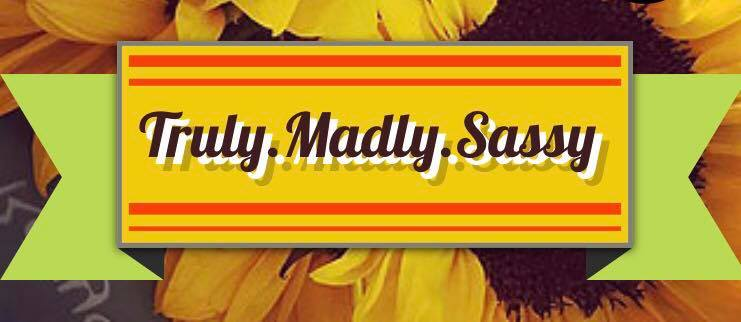 'Truly Madly Sassy' A Blog You Should Read