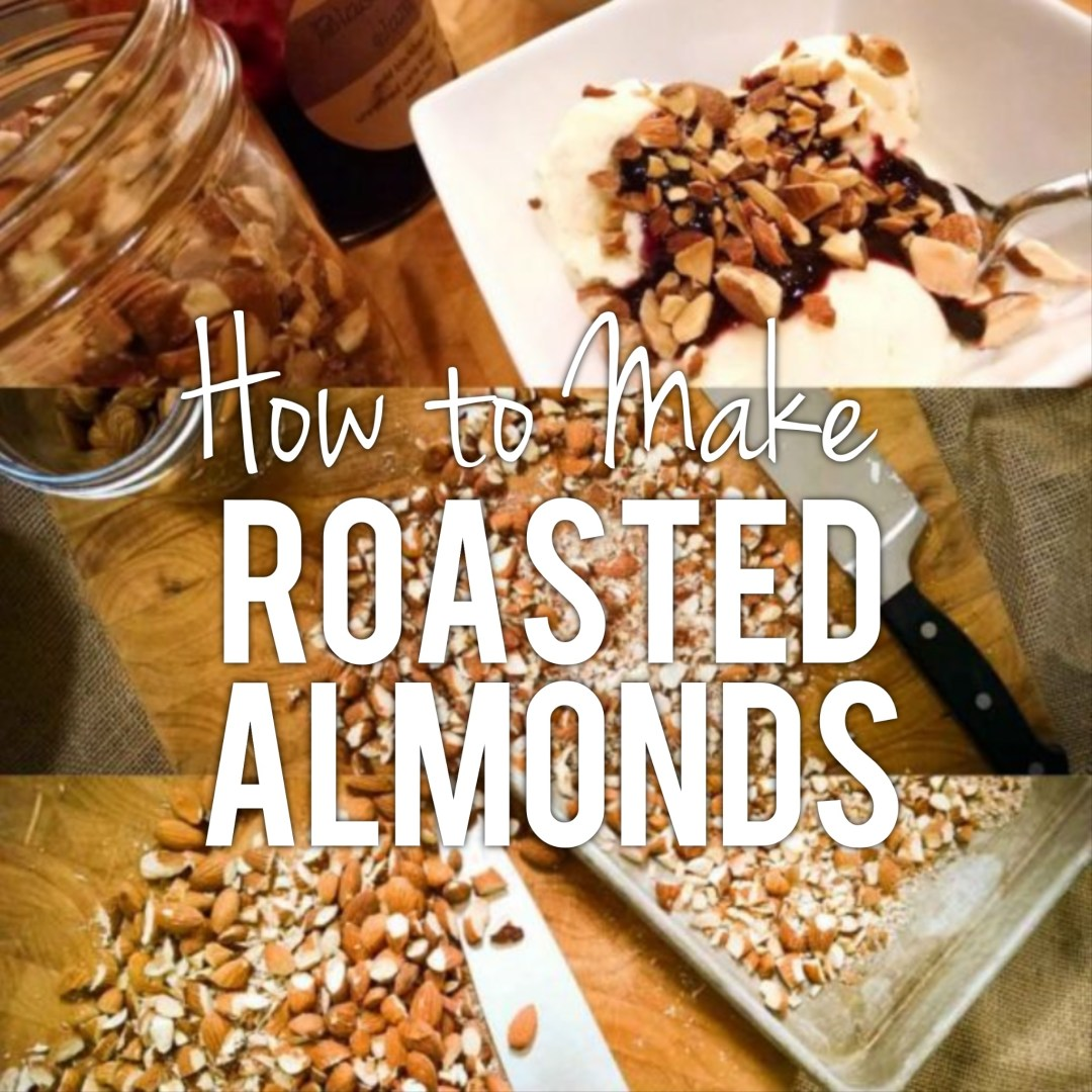 Roasted Almonds, How to Make Your Own!