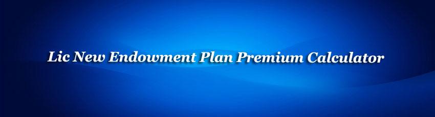 Lic New Endowment Plan Premium Calculator