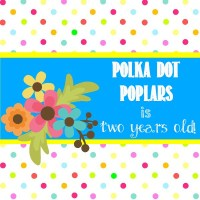 Polka Dot Poplars is Two!