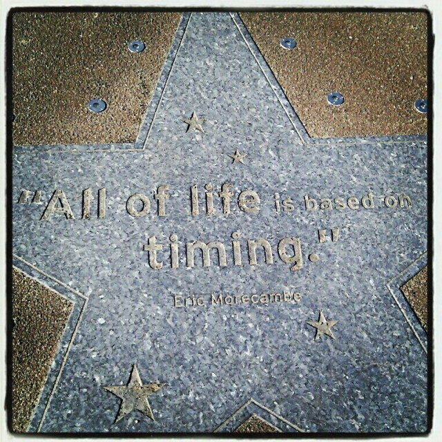 """""""All of Life is Based on Timing"""" Eric Morecambe Quote"""