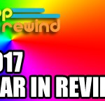 Pop Rewind 2017 Year in Review