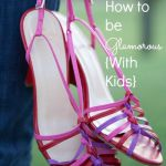 How to be Glamorous {With Kids}