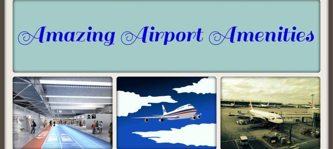 Amazing Airport Amenities